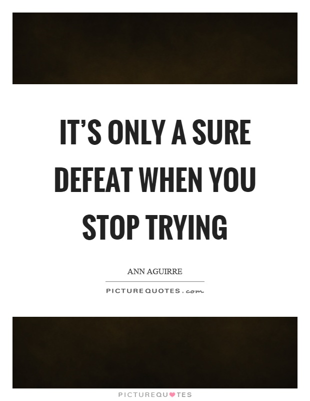 It's only a sure defeat when you stop trying Picture Quote #1