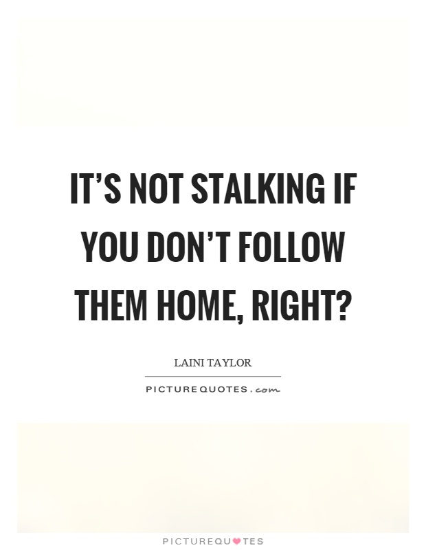 Stalking Quotes Prepossessing It's Not Stalking If You Don't Follow Them Home Right  Picture