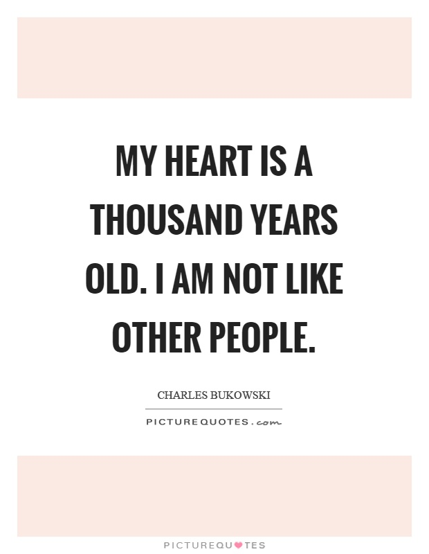 My heart is a thousand years old. I am not like other people Picture Quote #1