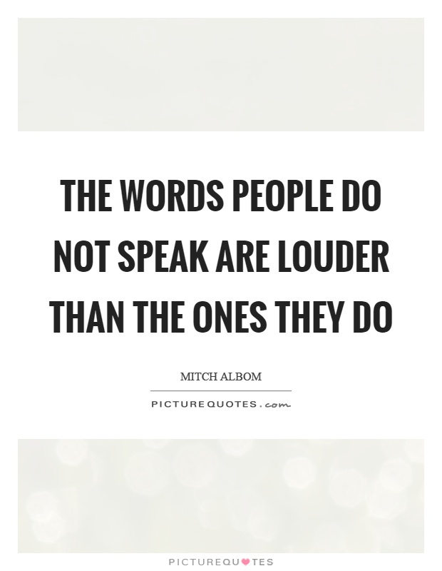 The words people do not speak are louder than the ones they do Picture Quote #1