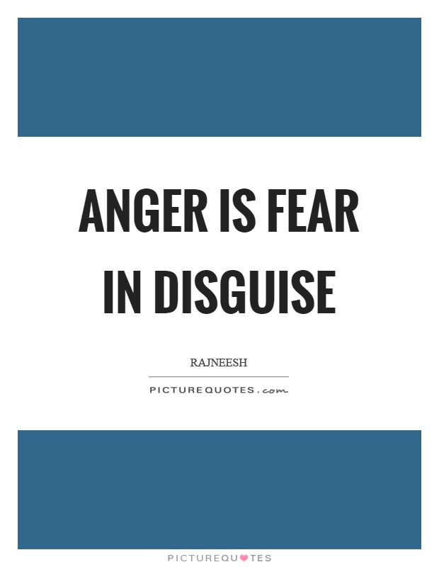 Anger is fear in disguise Picture Quote #1