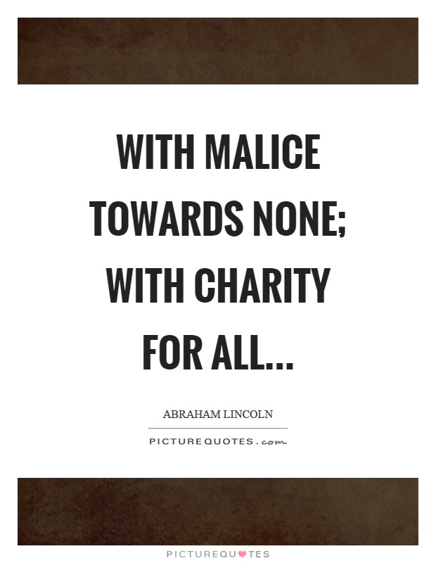 With malice towards none; with charity for all Picture Quote #1