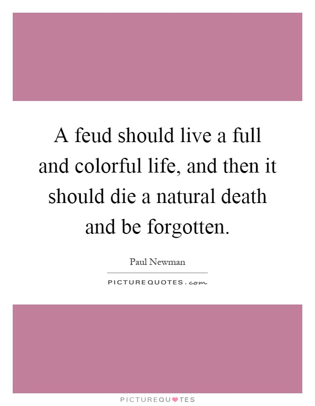 A feud should live a full and colorful life, and then it should die a natural death and be forgotten Picture Quote #1