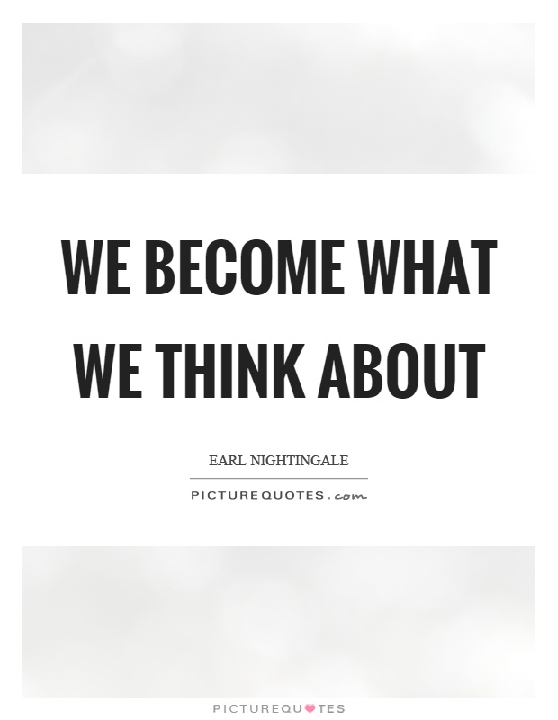 We become what we think about Picture Quote #1