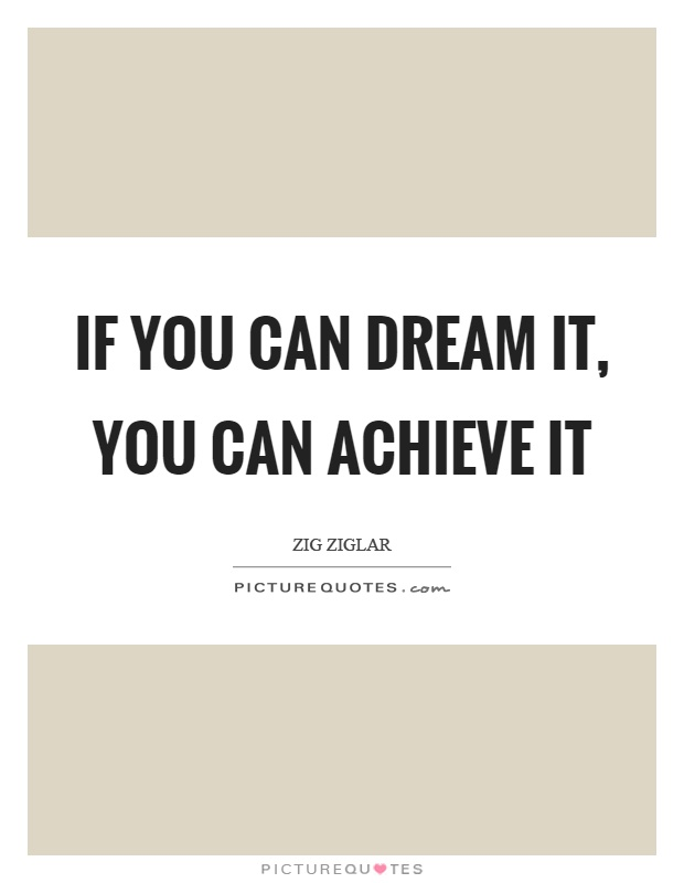 If you can dream it, you can achieve it Picture Quote #1
