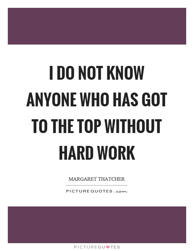I do not know anyone who has got to the top without hard work Picture Quote #1