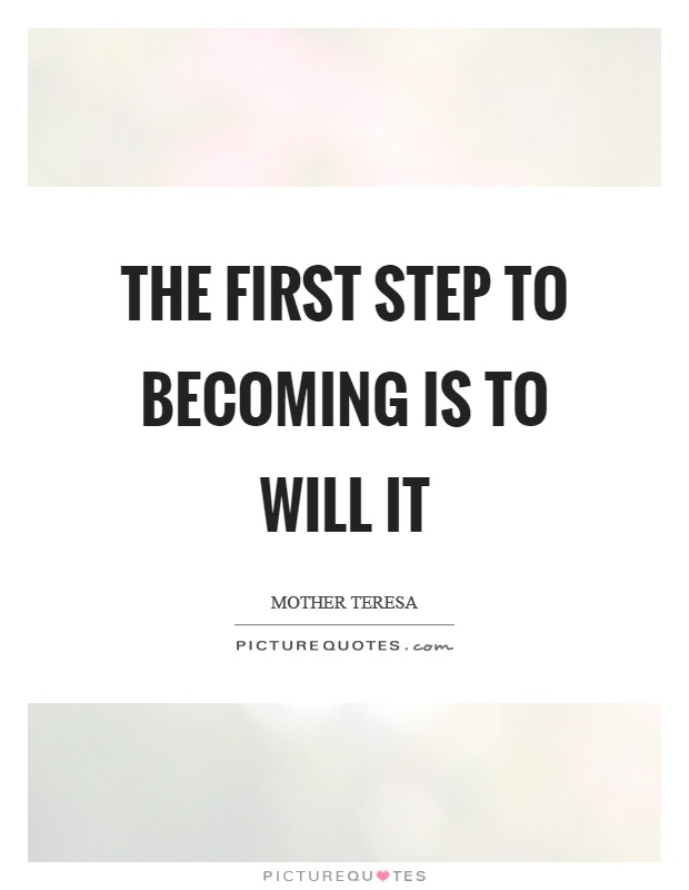The first step to becoming is to will it Picture Quote #1