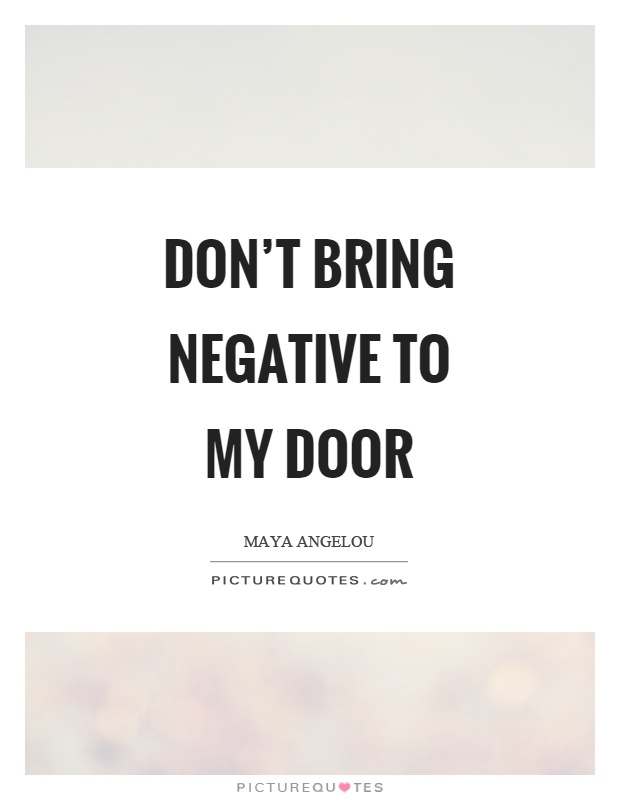 Don't bring negative to my door Picture Quote #1