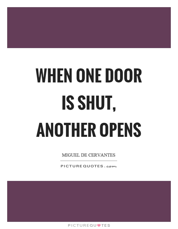 When one door is shut, another opens Picture Quote #1