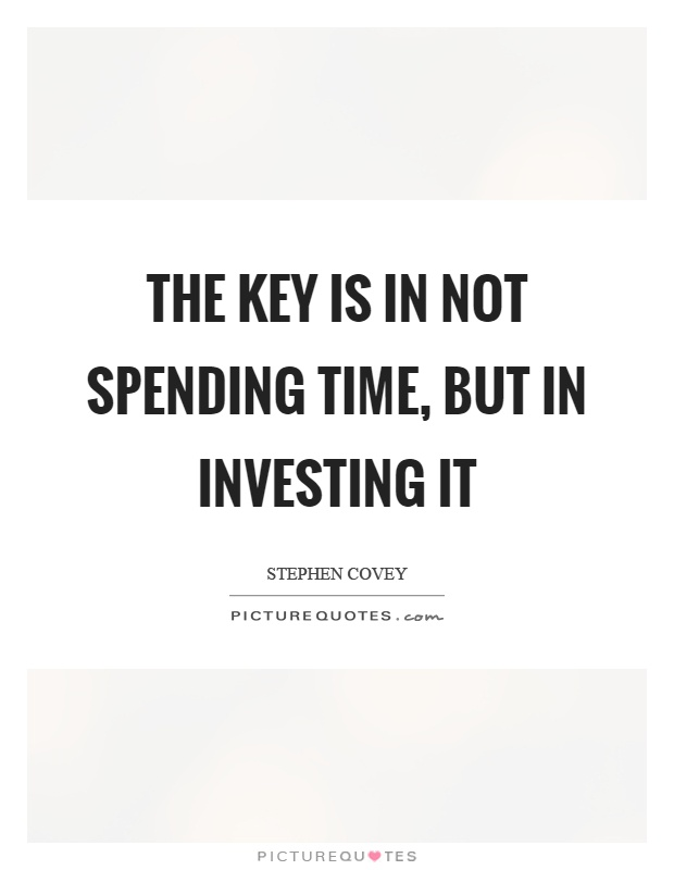 The key is in not spending time, but in investing it Picture Quote #1