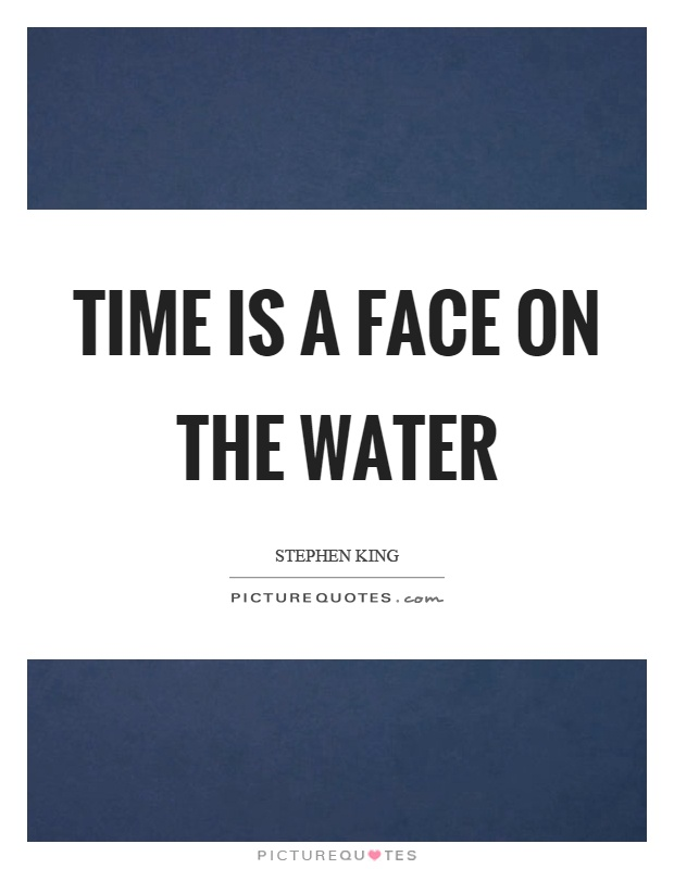 Time is a face on the water Picture Quote #1
