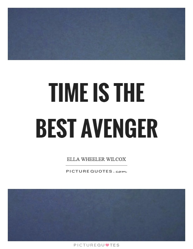 Time is the best avenger Picture Quote #1