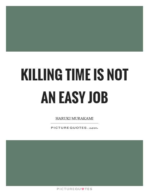 Killing time is not an easy job Picture Quote #1