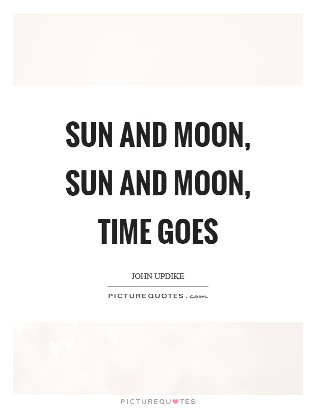 Sun and moon, sun and moon, time goes Picture Quote #1