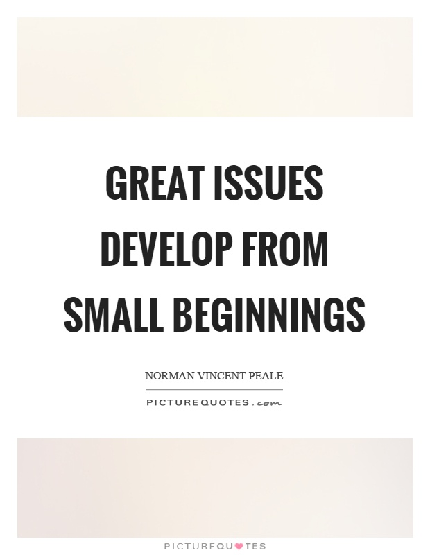 Great issues develop from small beginnings Picture Quote #1