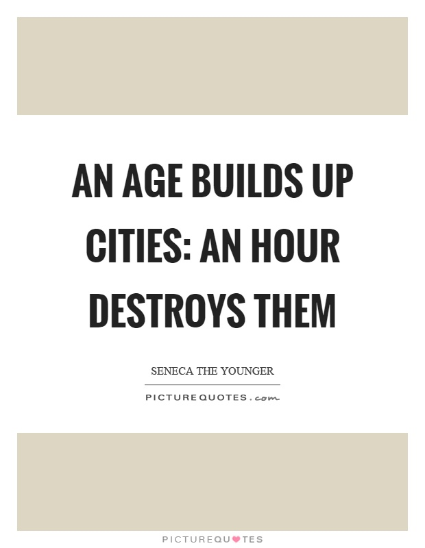 An age builds up cities: an hour destroys them Picture Quote #1