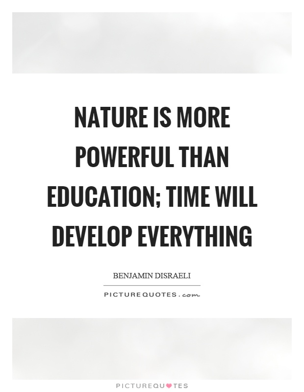 Nature is more powerful than education; time will develop everything Picture Quote #1