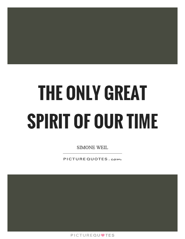 The only great spirit of our time Picture Quote #1