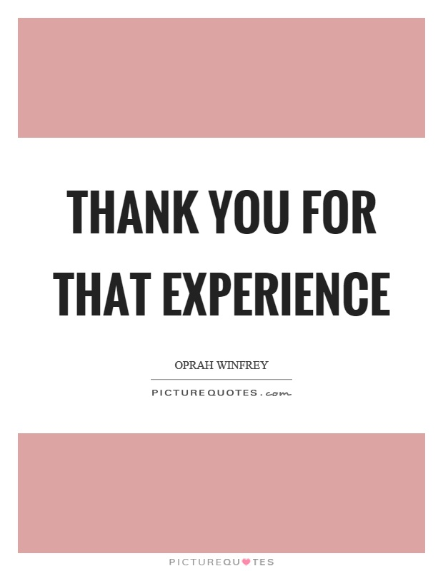 Thank you for that experience Picture Quote #1