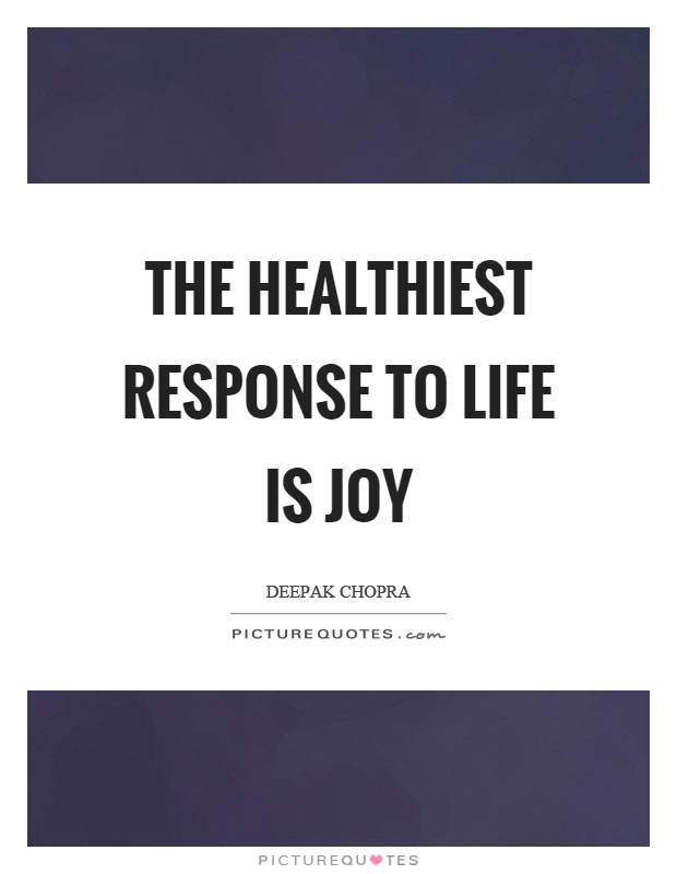 The healthiest response to life is joy Picture Quote #1