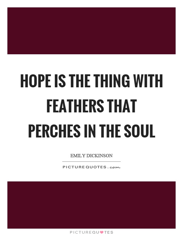 Hope is the thing with feathers that perches in the soul Picture Quote #1