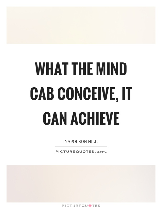What the mind cab conceive, it can achieve Picture Quote #1