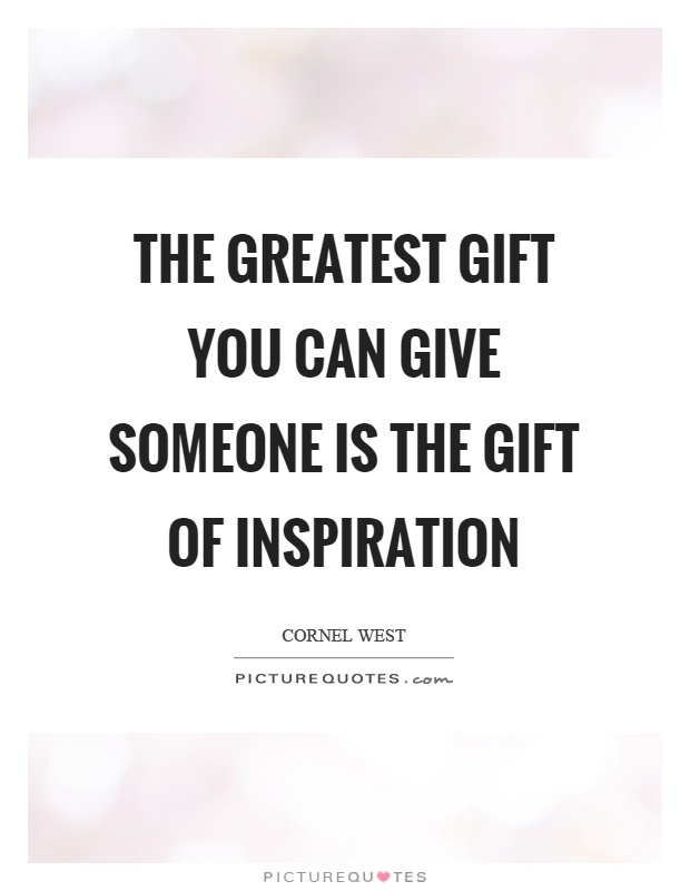 The greatest gift you can give someone is the gift of inspiration Picture Quote #1