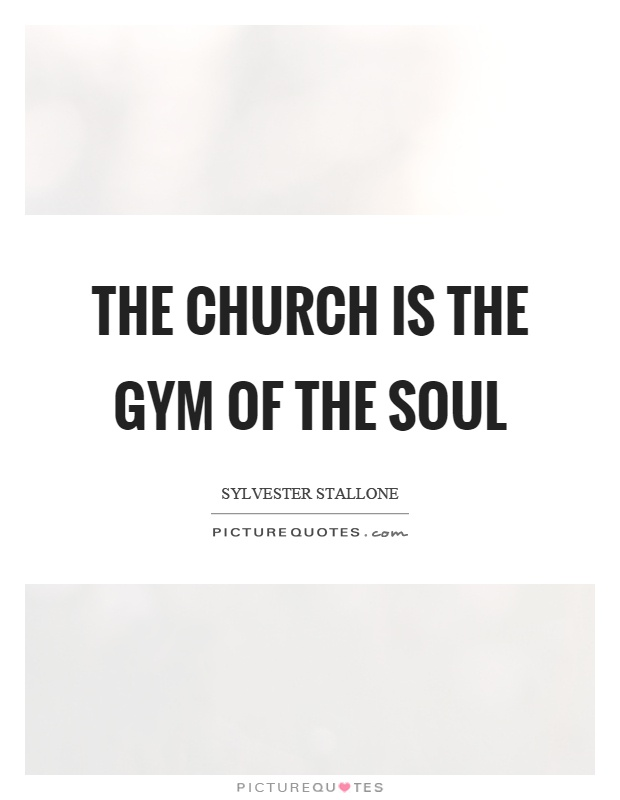 The church is the gym of the soul Picture Quote #1