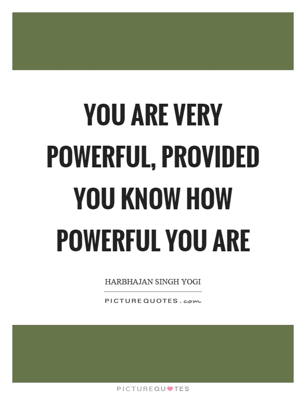 You are very powerful, provided you know how powerful you are Picture Quote #1
