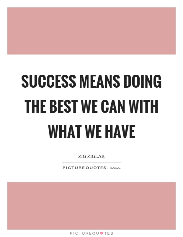 Success means doing the best we can with what we have Picture Quote #1