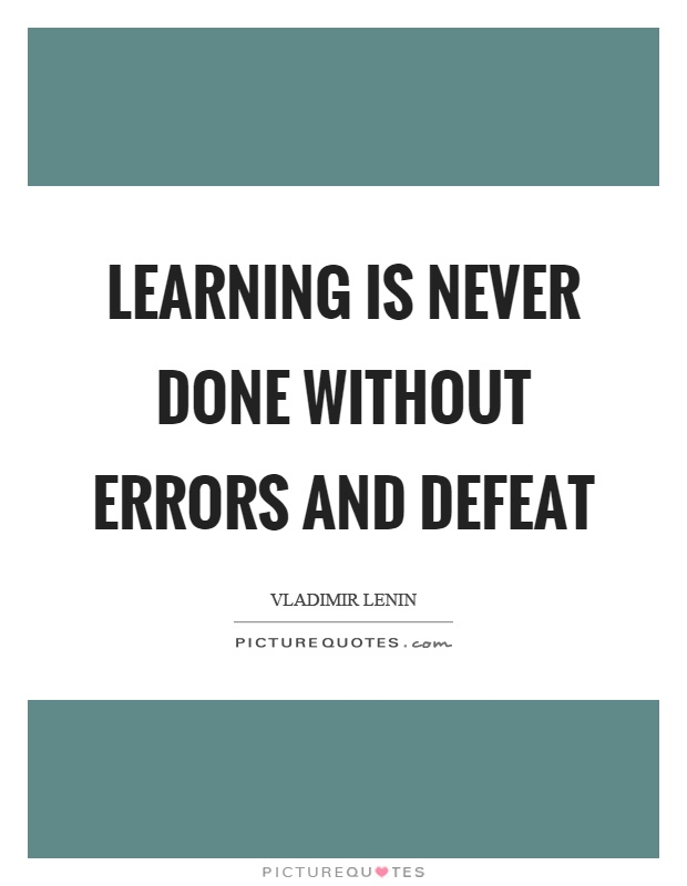 Learning is never done without errors and defeat Picture Quote #1