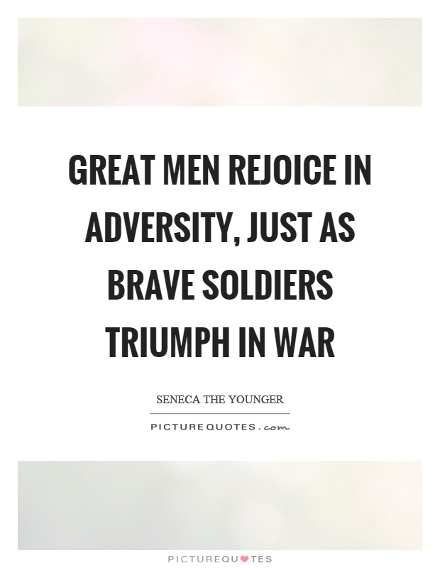 Great men rejoice in adversity, just as brave soldiers triumph in war Picture Quote #1