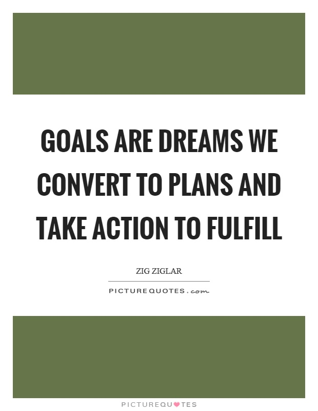 Goals are dreams we convert to plans and take action to fulfill Picture Quote #1