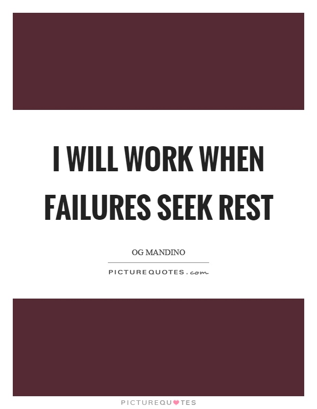 I will work when failures seek rest Picture Quote #1