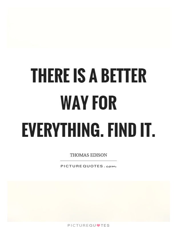 There is a better way for everything. Find it Picture Quote #1