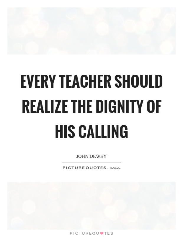 Every teacher should realize the dignity of his calling Picture Quote #1