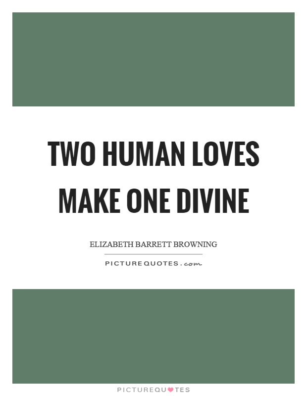 Two human loves make one divine Picture Quote #1
