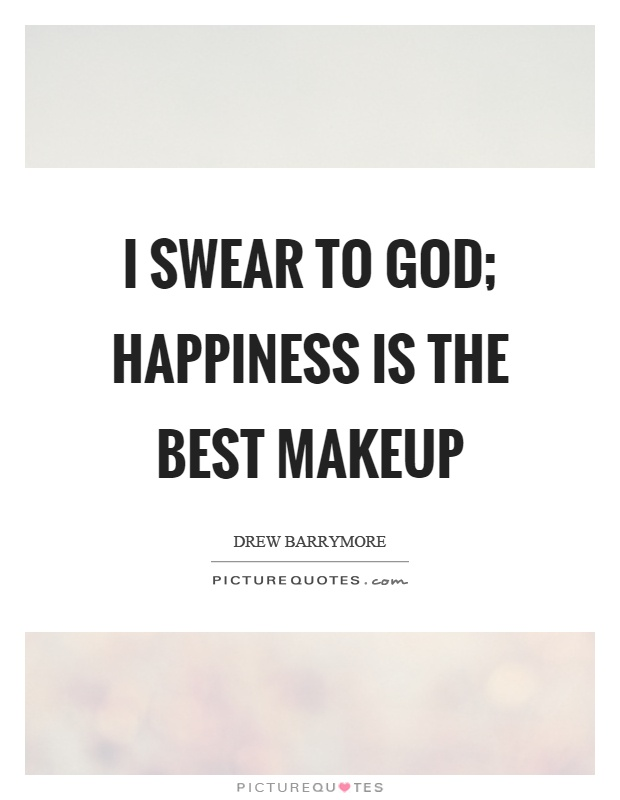 I swear to god; happiness is the best makeup Picture Quote #1