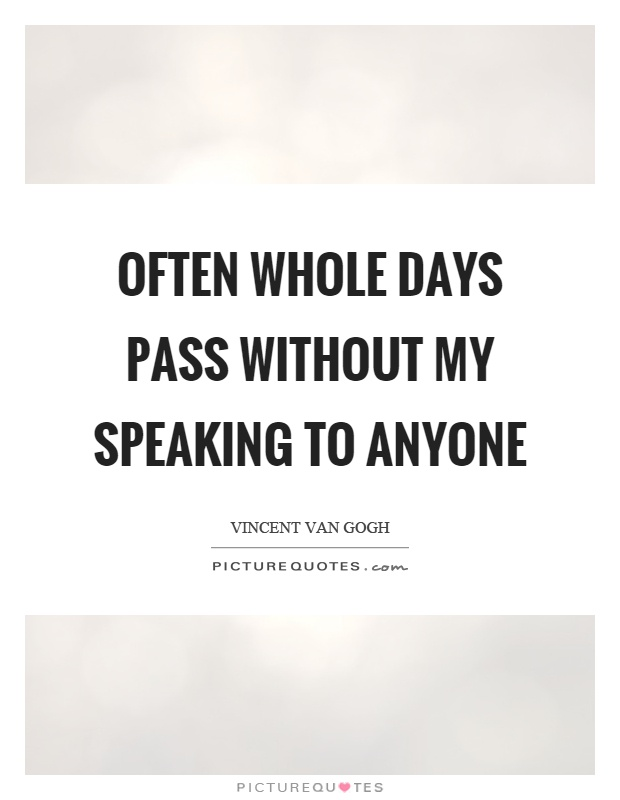 Often whole days pass without my speaking to anyone Picture Quote #1
