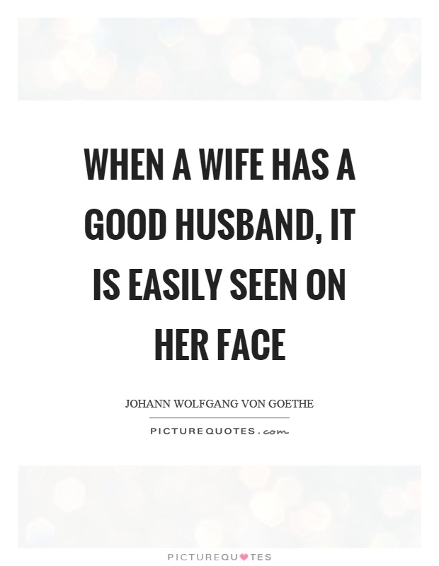 When a wife has a good husband, it is easily seen on her face Picture Quote #1