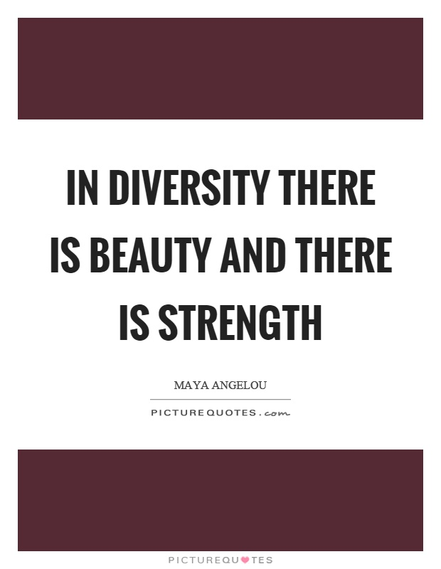 Diversity Quotes In Diversity There Is Beauty And There Is Strength  Picture Quotes