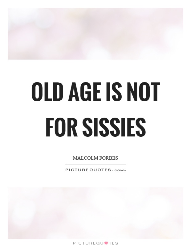 Old age is not for sissies Picture Quote #1