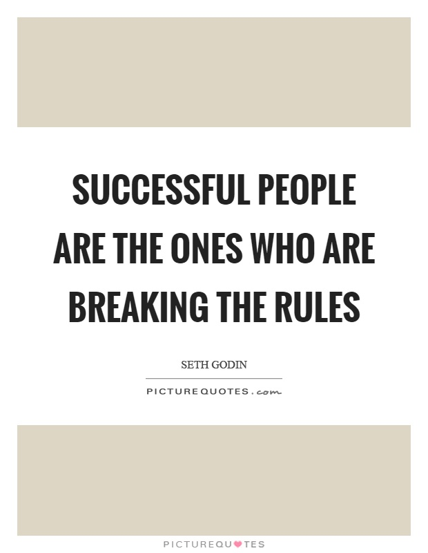 Successful people are the ones who are breaking the rules Picture Quote #1