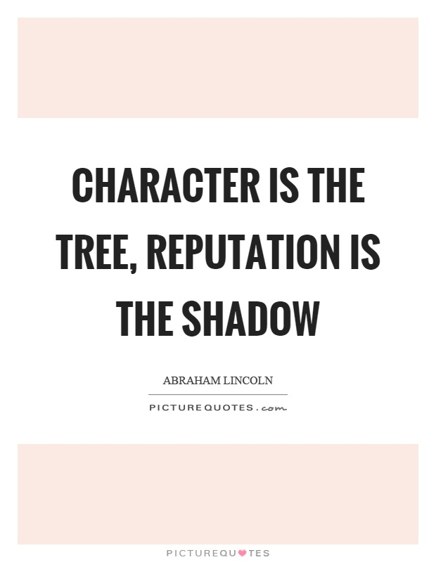 Character is the tree, reputation is the shadow Picture Quote #1