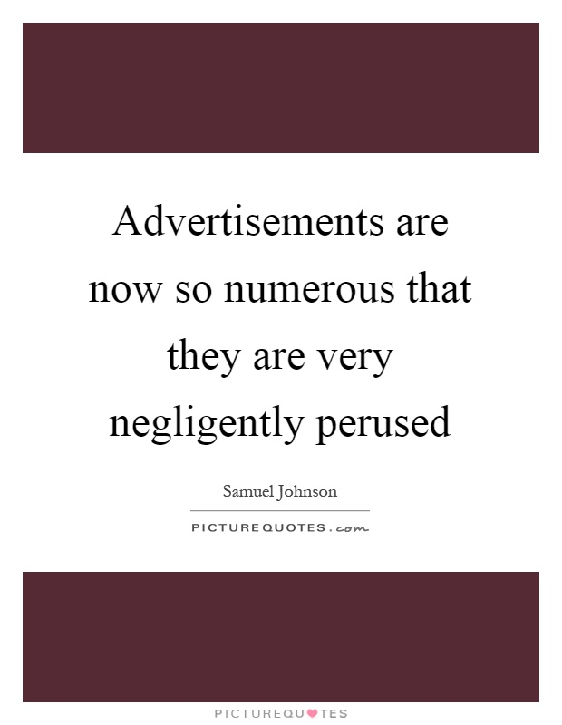 Advertisements are now so numerous that they are very negligently perused Picture Quote #1