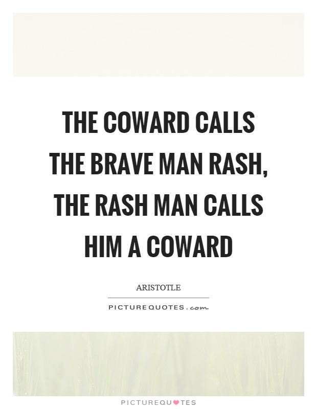 The coward calls the brave man rash, the rash man calls him a coward Picture Quote #1