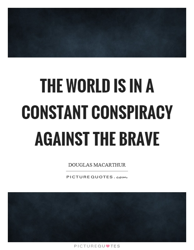 The world is in a constant conspiracy against the brave Picture Quote #1