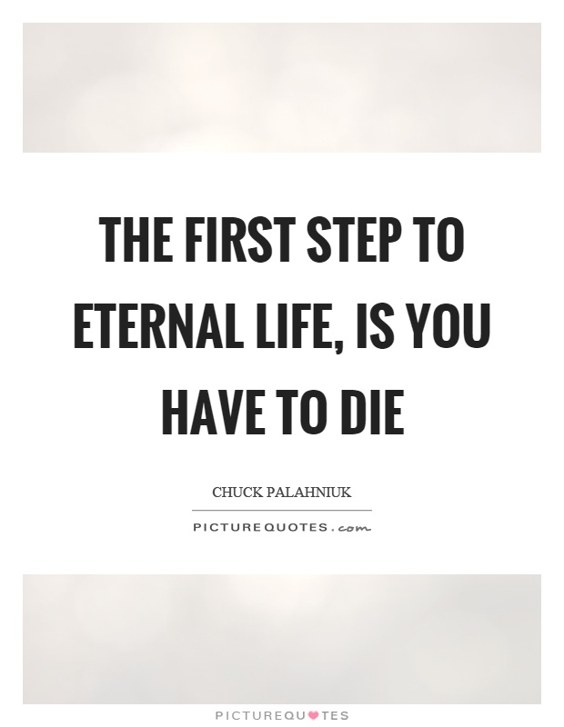 The first step to eternal life, is you have to die Picture Quote #1