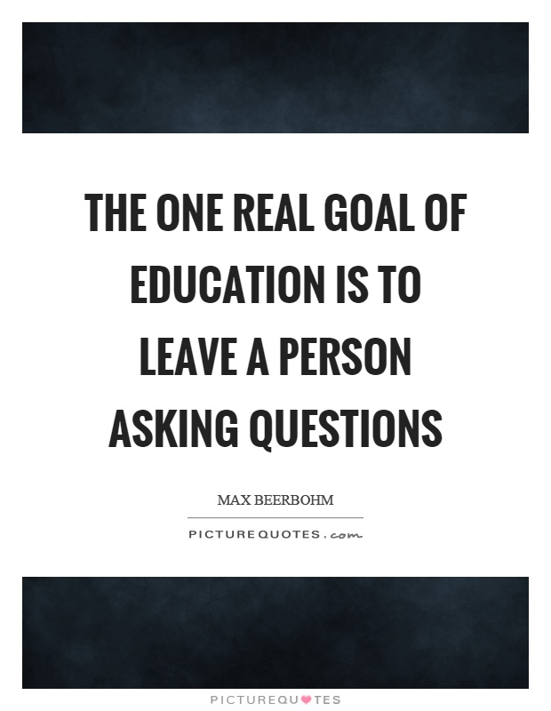 The one real goal of education is to leave a person asking questions Picture Quote #1
