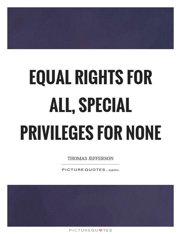 Equal rights for all, special privileges for none Picture Quote #1